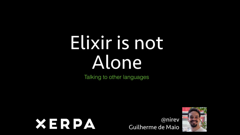 Elixir is not Alone Talking to other languages ...
