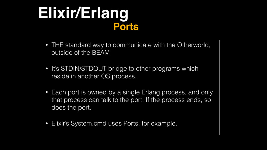 Elixir/Erlang Ports • THE standard way to commu...