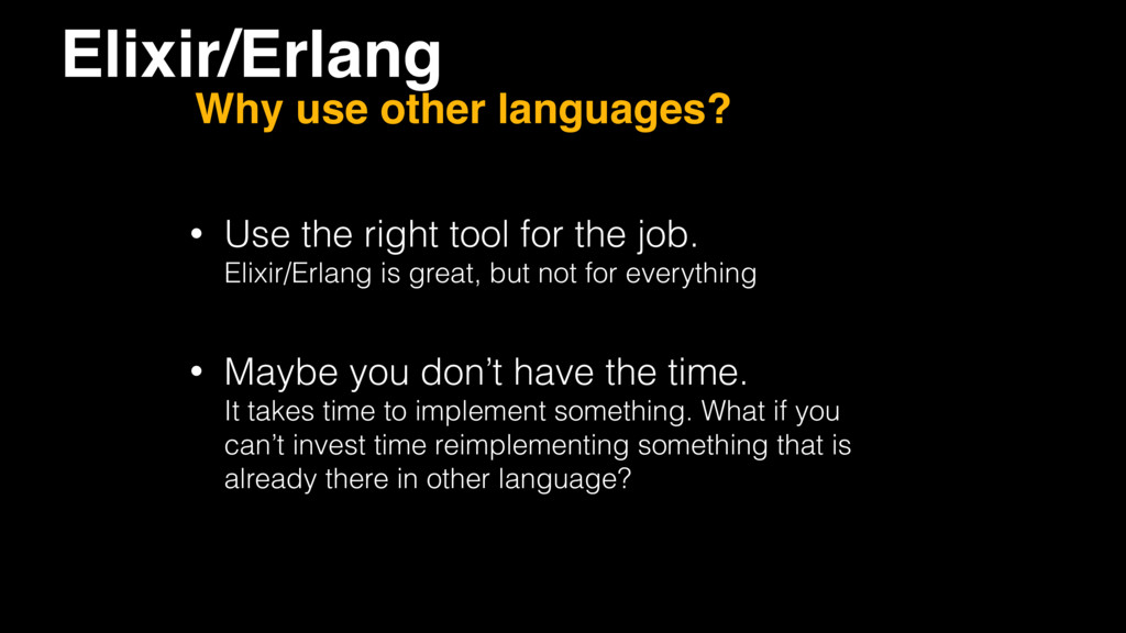 • Use the right tool for the job. Elixir/Erlan...