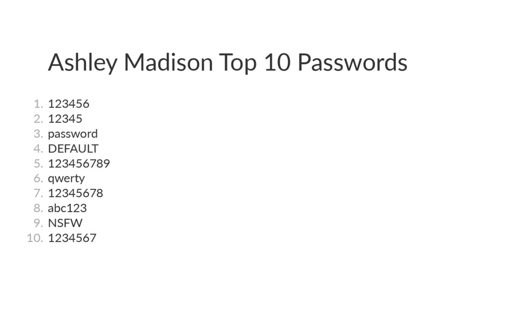 Ashley Madison Top 10 Passwords 1. 123456 2. ...