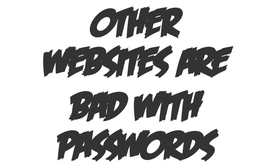 OTHER WEBSITES ARE BAD WITH PASSWORDS