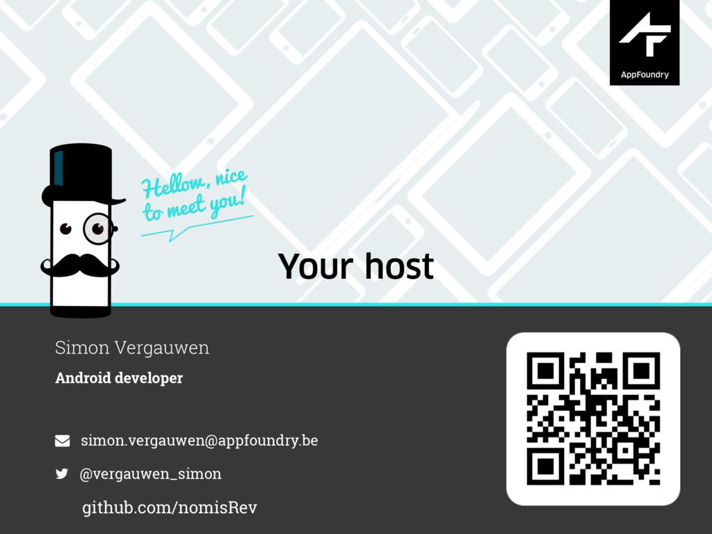 Your host Simon Vergauwen Android developer sim...