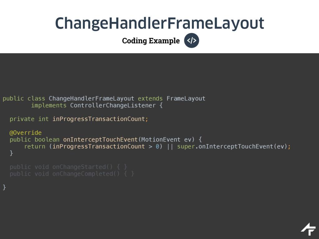Coding Example ChangeHandlerFrameLayout  publi...
