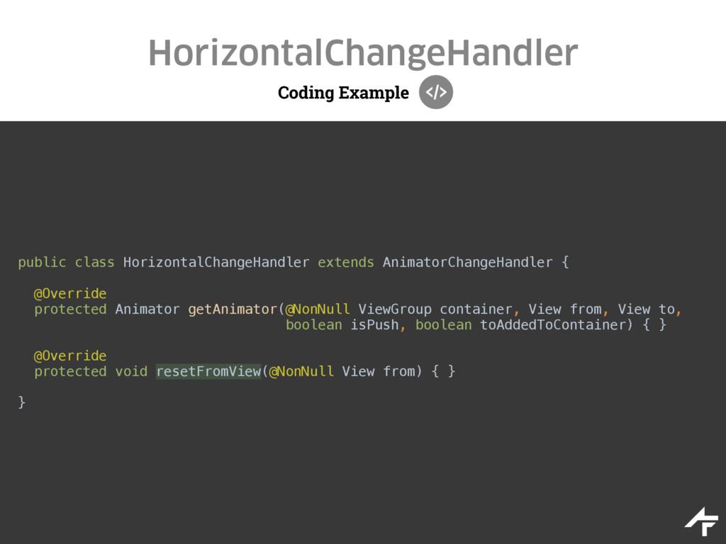 Coding Example HorizontalChangeHandler public c...
