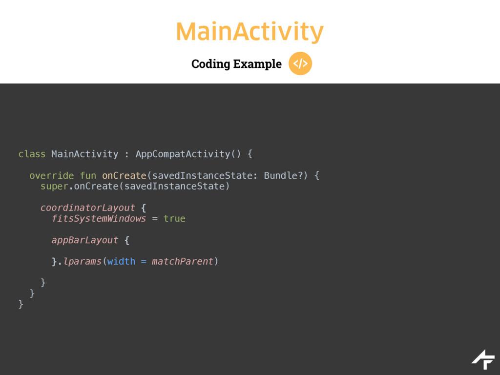 Coding Example MainActivity class MainActivity ...