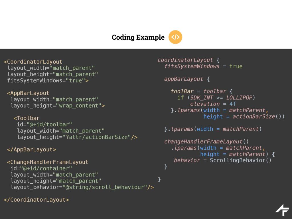 Coding Example <CoordinatorLayout layout_width...