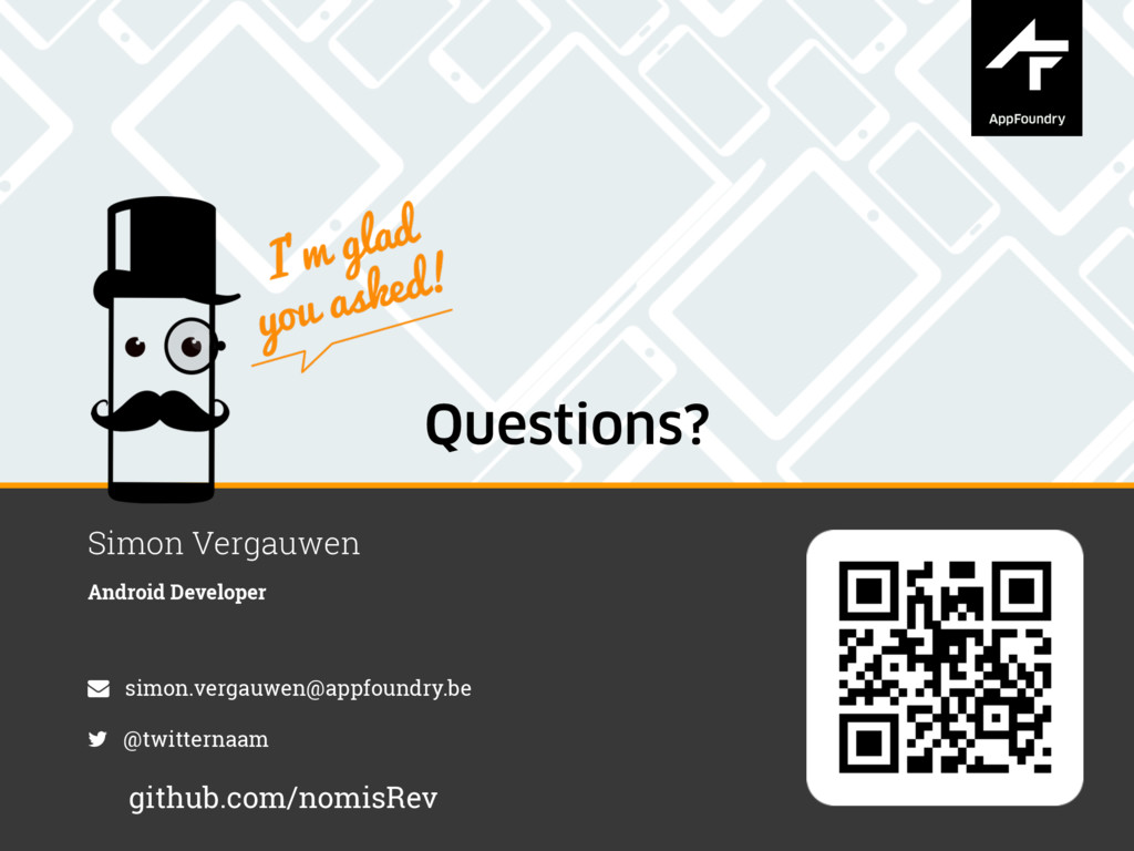 Questions? Simon Vergauwen Android Developer si...