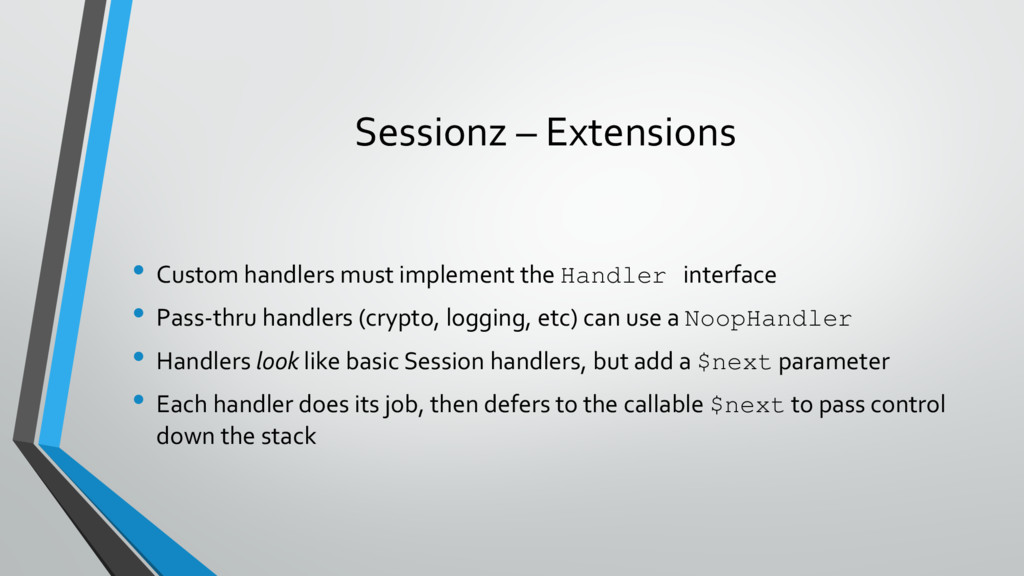 Sessionz – Extensions • Custom handlers must im...