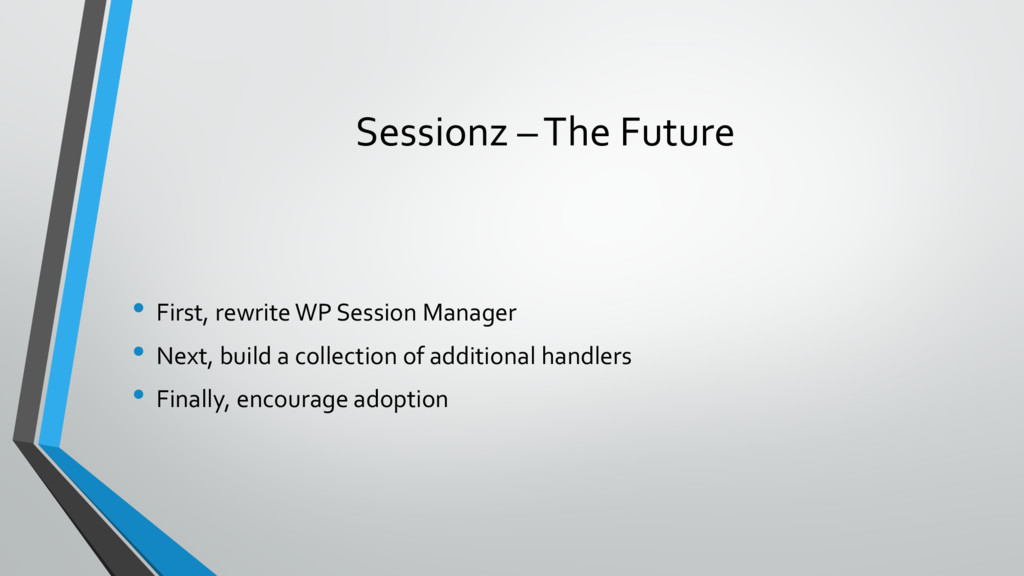 Sessionz –The Future • First, rewrite WP Sessio...