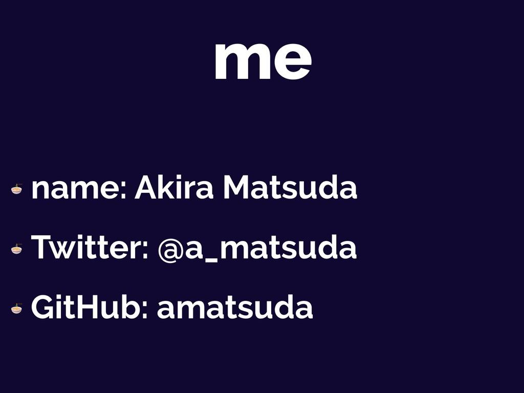 me  name: Akira Matsuda  Twitter: @a_matsuda  G...