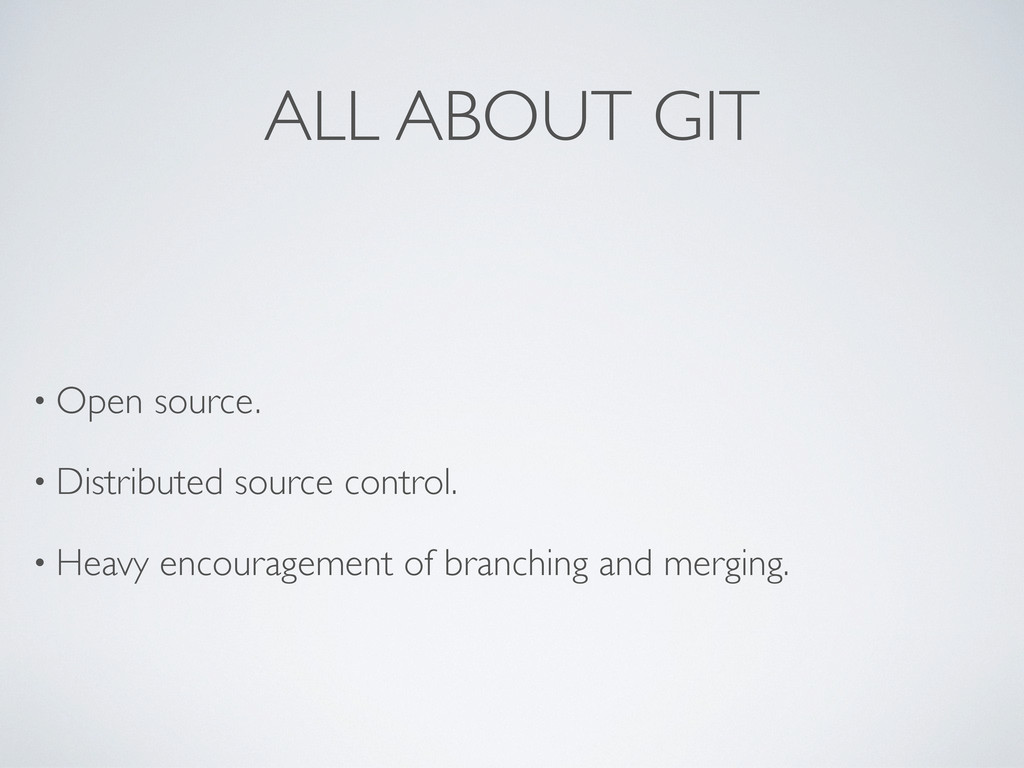 ALL ABOUT GIT • Open source. • Distributed sour...