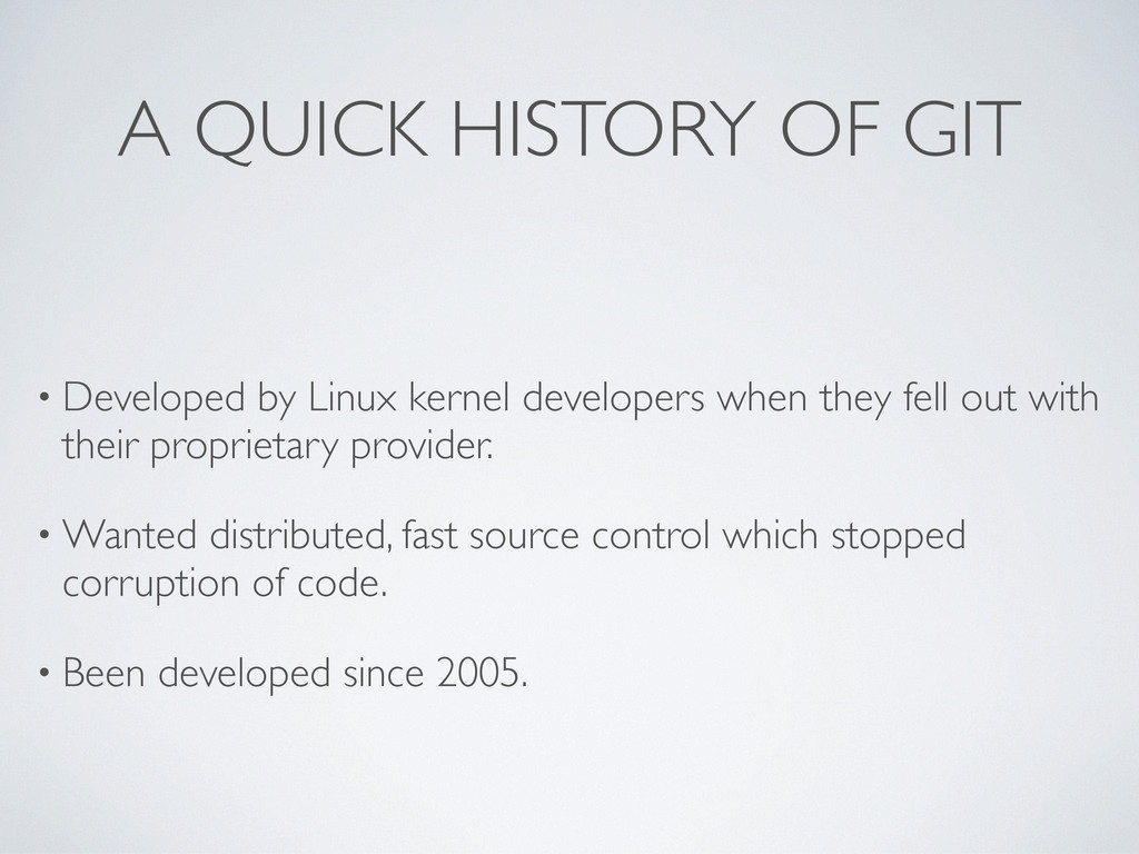 A QUICK HISTORY OF GIT • Developed by Linux ker...