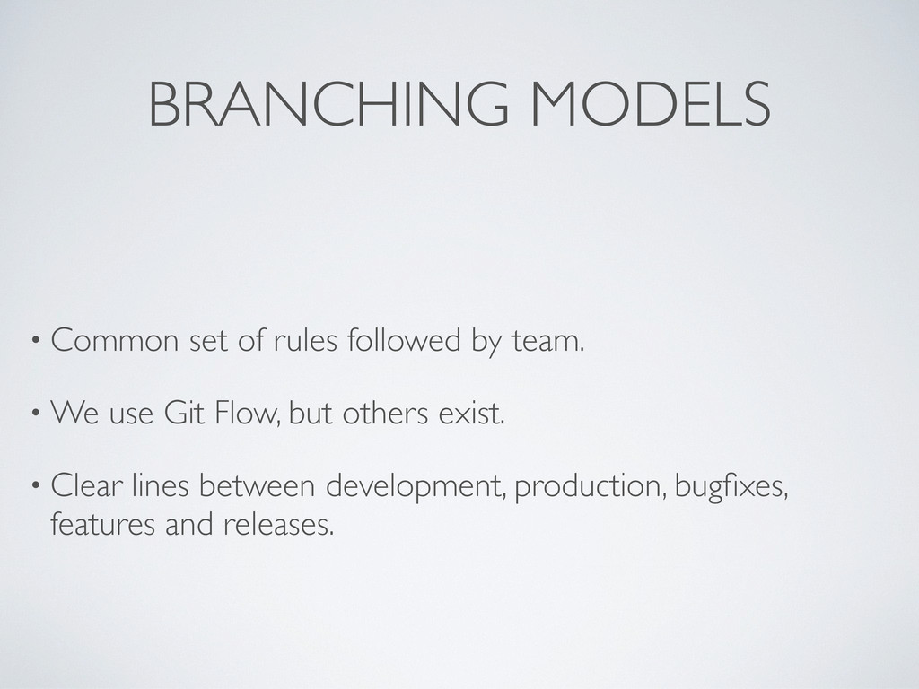 BRANCHING MODELS • Common set of rules followed...