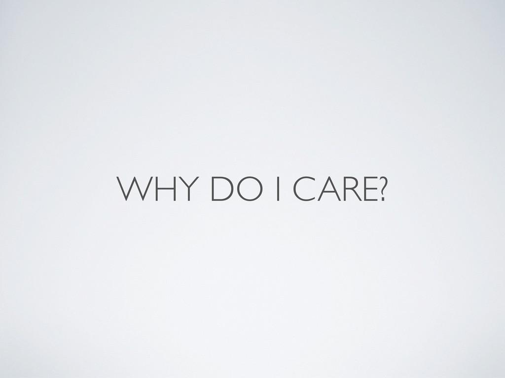 WHY DO I CARE?