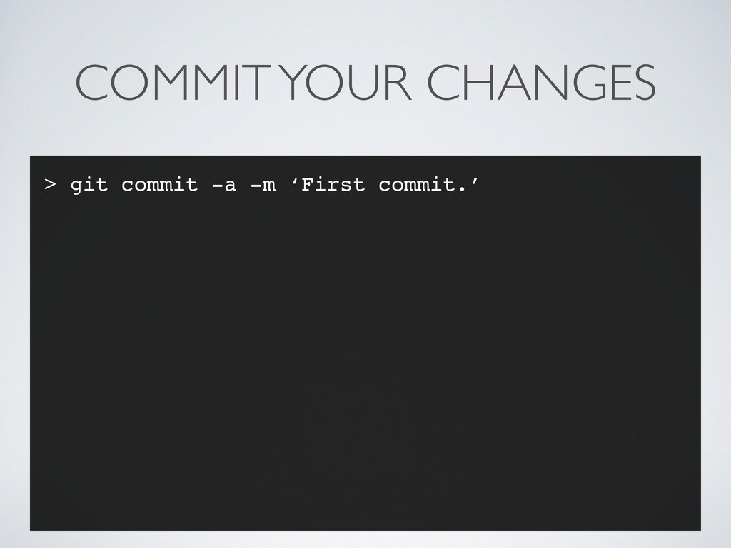 COMMIT YOUR CHANGES > git commit -a -m 'First c...