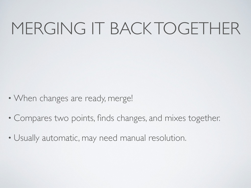 MERGING IT BACK TOGETHER • When changes are rea...