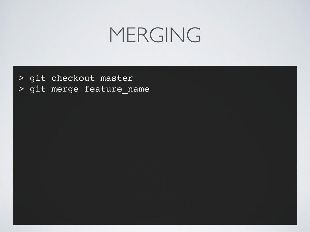 MERGING > git checkout master > git merge featu...