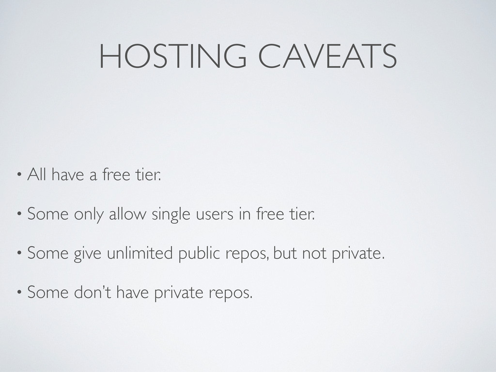 HOSTING CAVEATS • All have a free tier. • Some ...