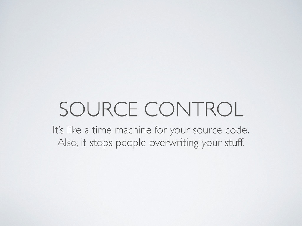 SOURCE CONTROL It's like a time machine for you...
