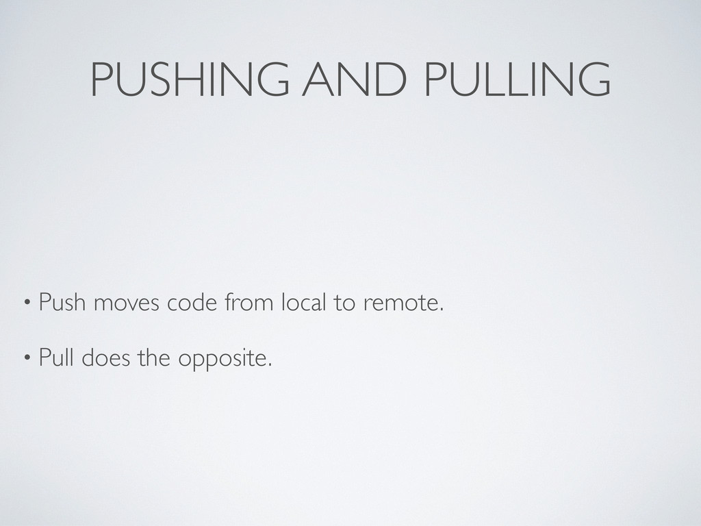 PUSHING AND PULLING • Push moves code from loca...