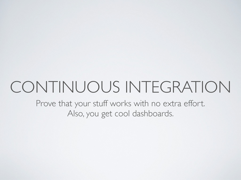 CONTINUOUS INTEGRATION Prove that your stuff wo...