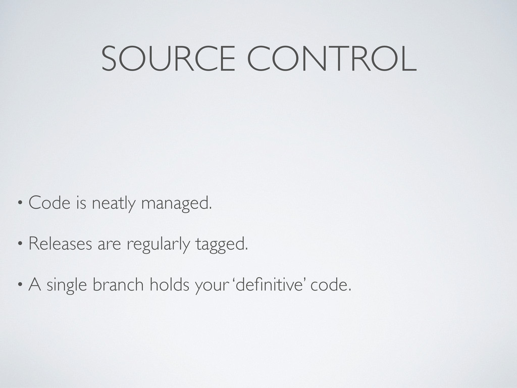 SOURCE CONTROL • Code is neatly managed. • Rele...