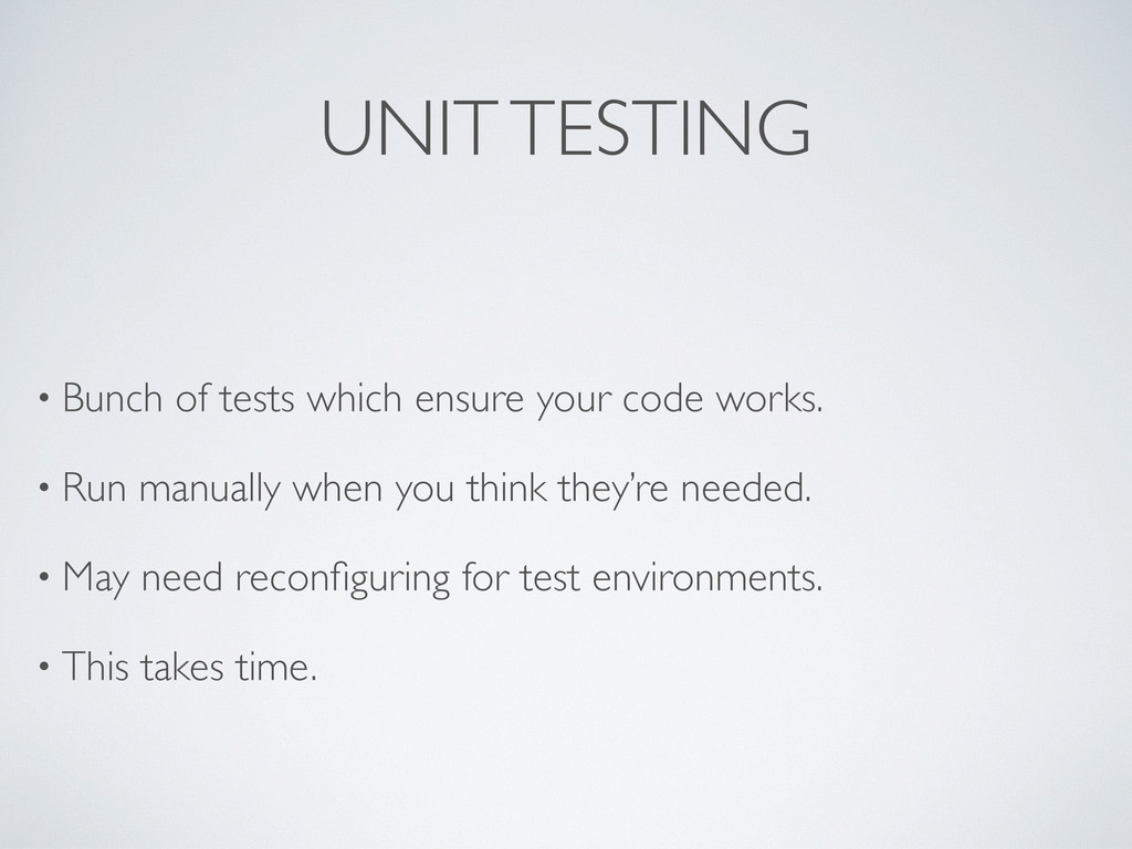 UNIT TESTING • Bunch of tests which ensure your...