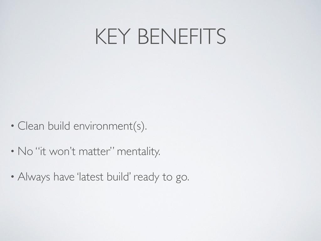 KEY BENEFITS • Clean build environment(s). • No...