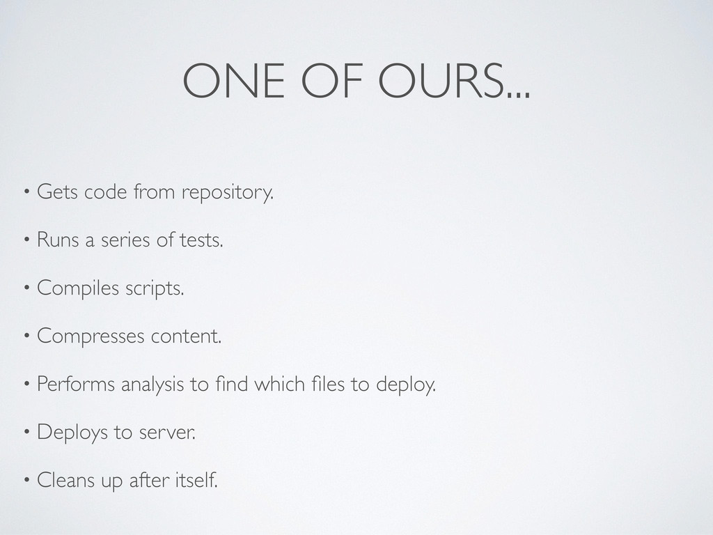 ONE OF OURS... • Gets code from repository. • R...
