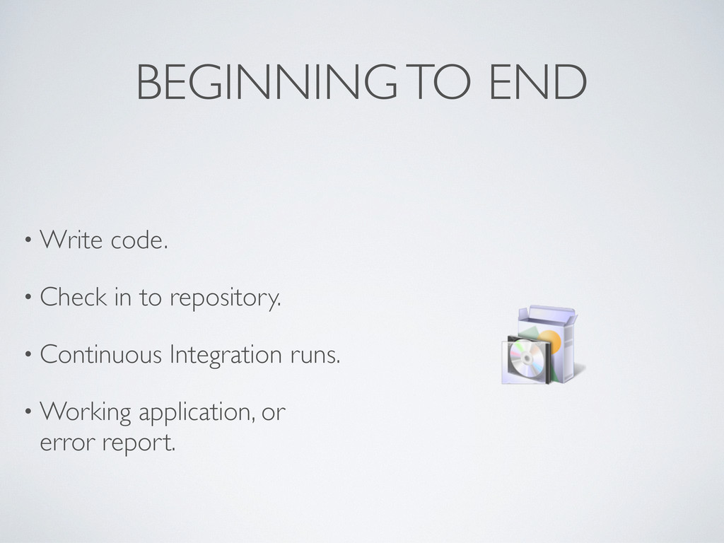 BEGINNING TO END • Write code. • Check in to re...
