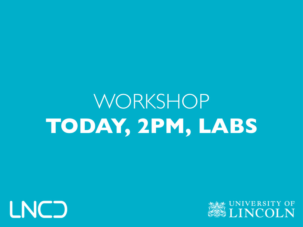 WORKSHOP TODAY, 2PM, LABS