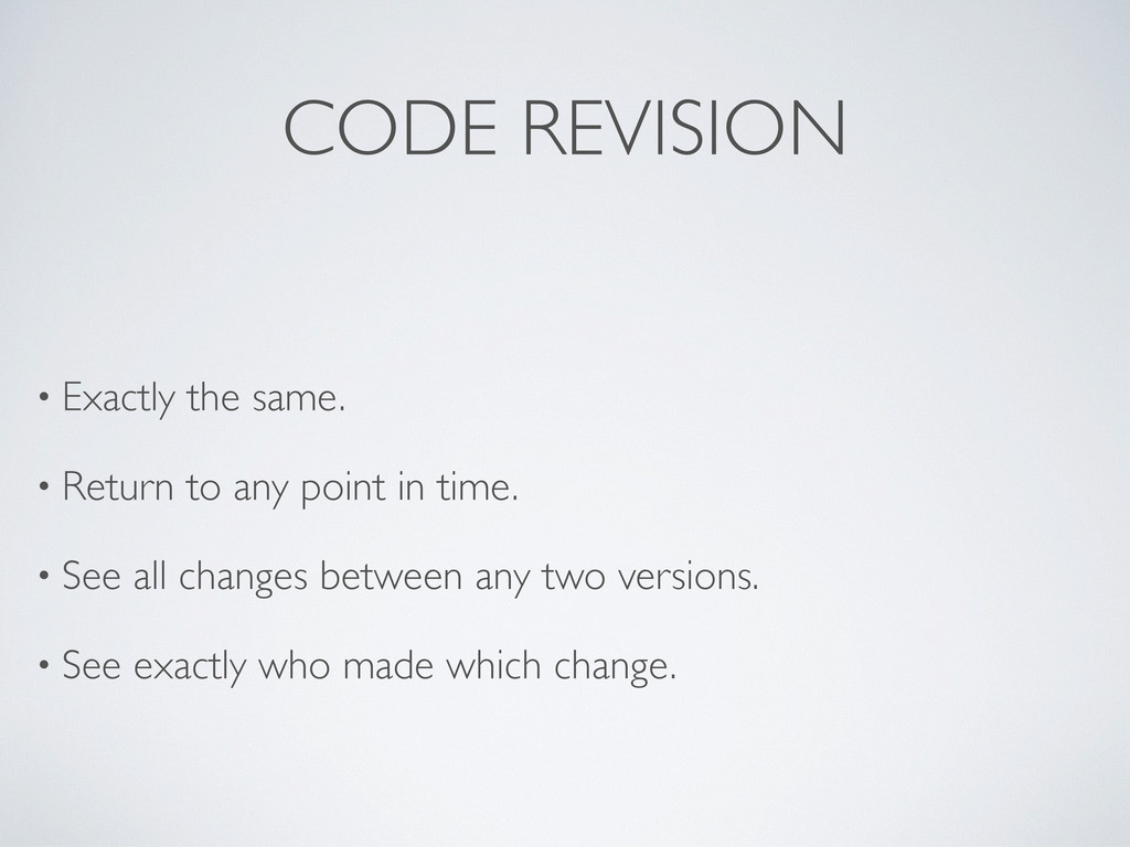 CODE REVISION • Exactly the same. • Return to a...