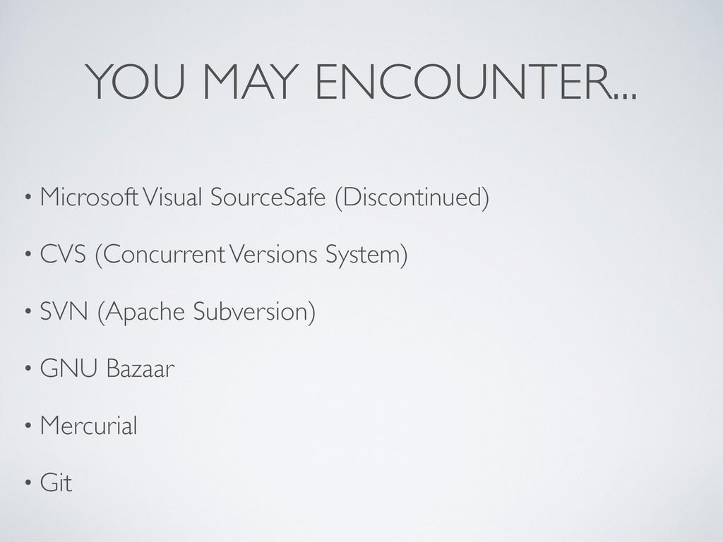 YOU MAY ENCOUNTER... • Microsoft Visual SourceS...