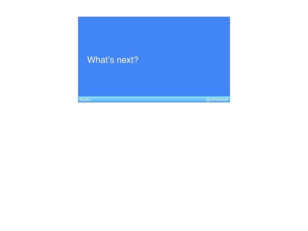 What's next? @adrianfcole #zipkin