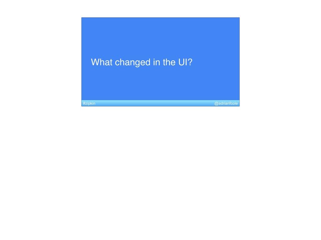 What changed in the UI? @adrianfcole #zipkin