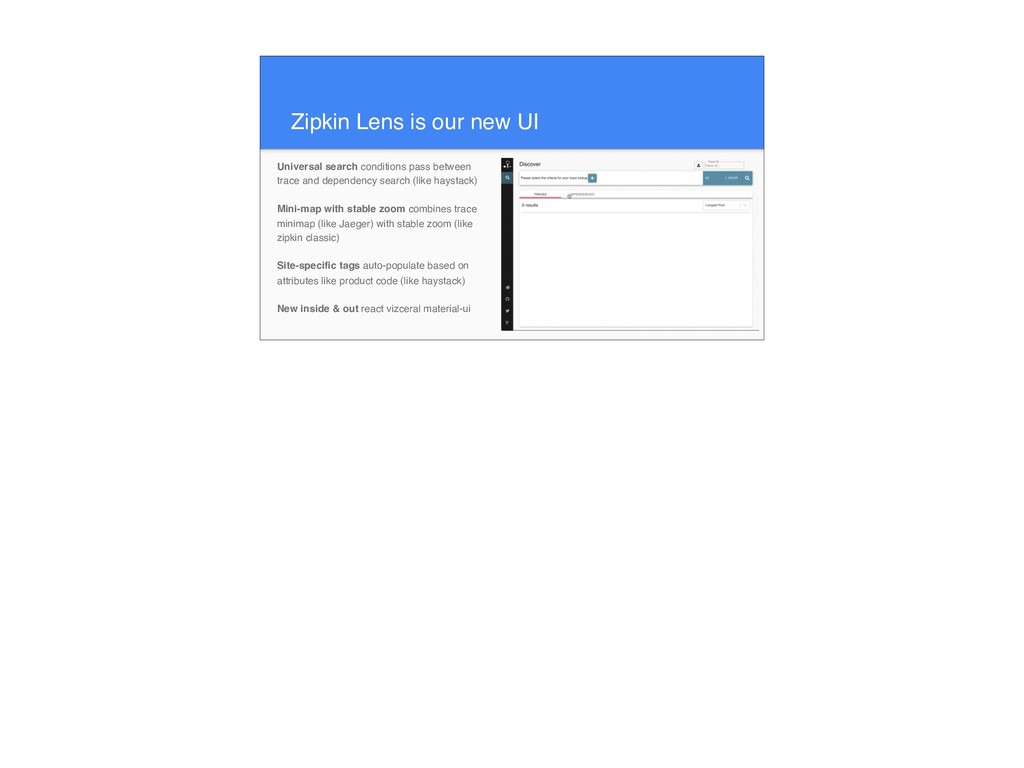 Zipkin Lens is our new UI Universal search cond...