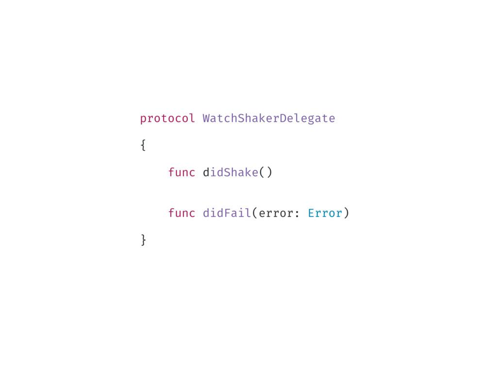 protocol WatchShakerDelegate { func didShake() ...