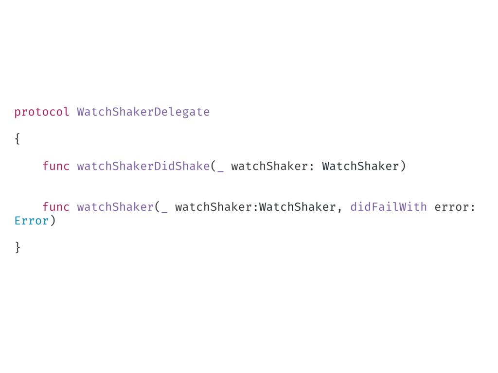 protocol WatchShakerDelegate { func watchShaker...