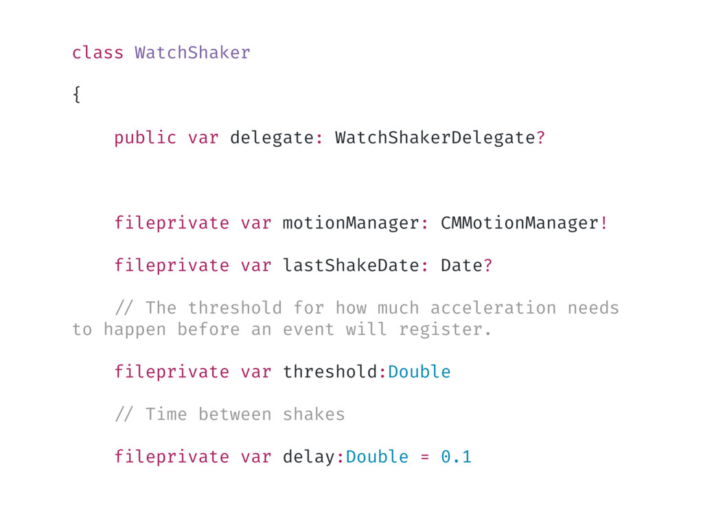 class WatchShaker { public var delegate: WatchS...