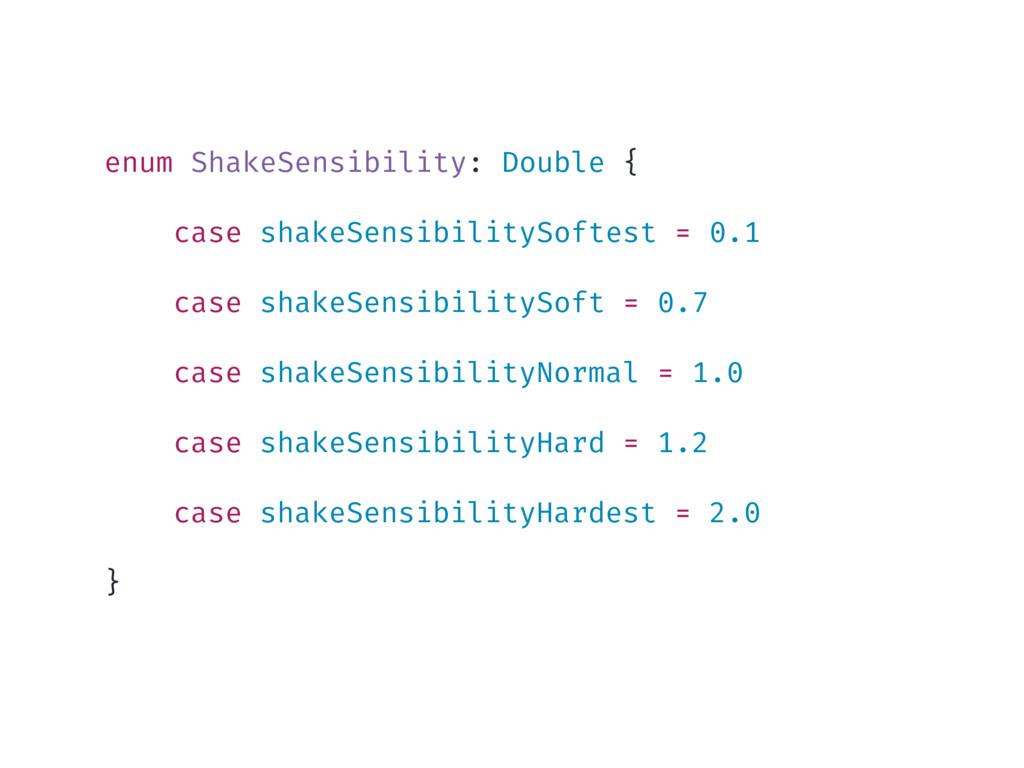 enum ShakeSensibility: Double { case shakeSensi...
