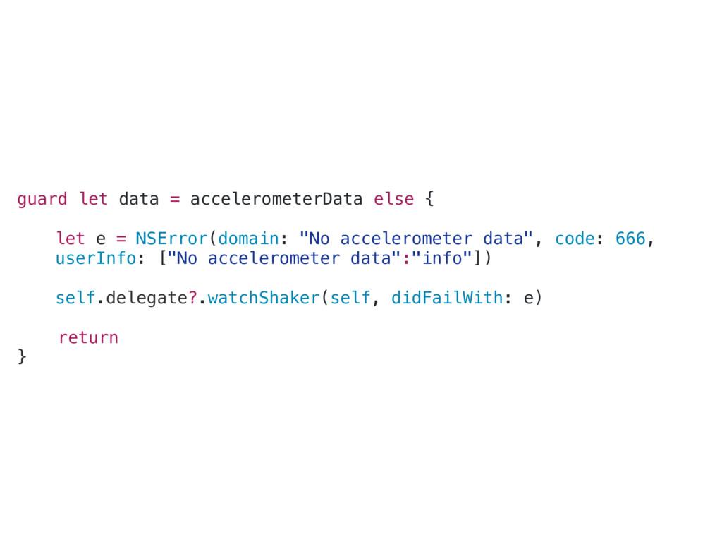 guard let data = accelerometerData else { let e...
