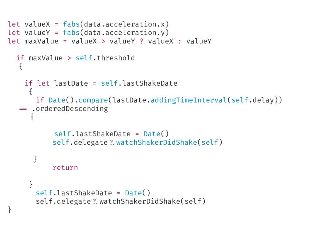 let valueX = fabs(data.acceleration.x) let valu...