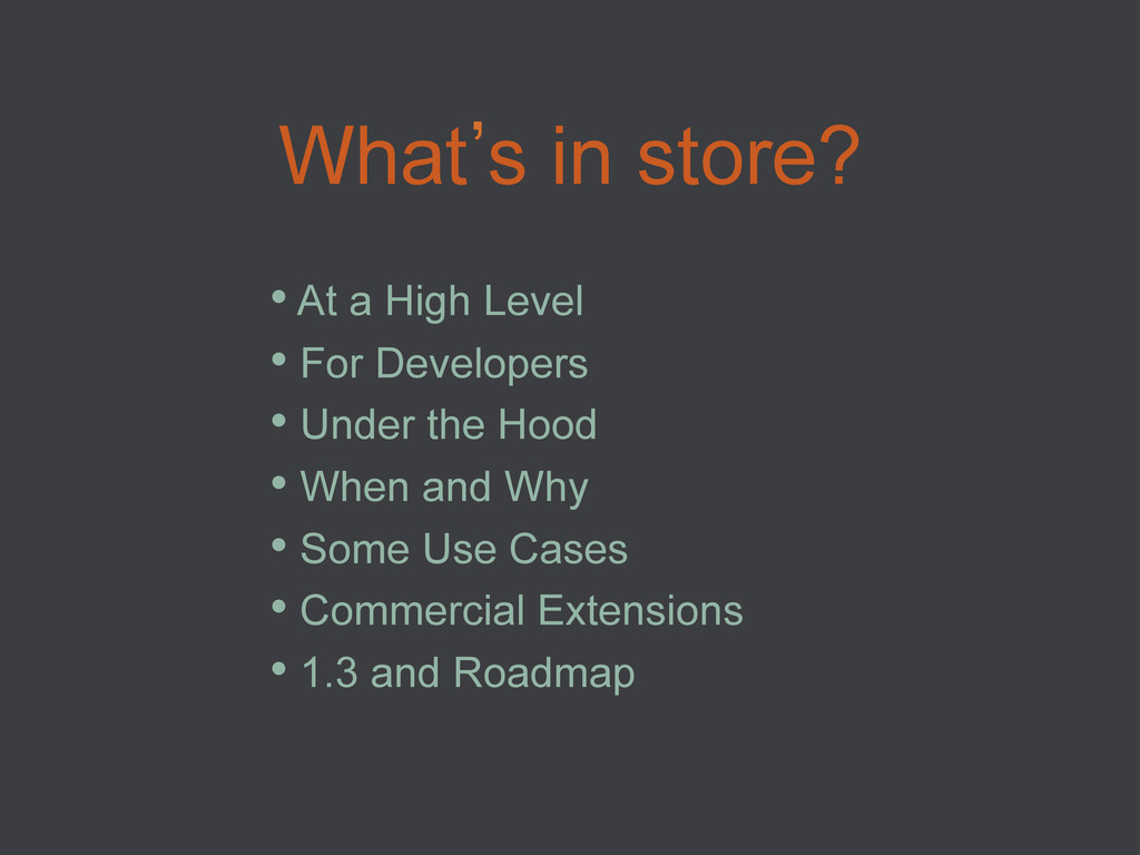 What`s in store? • At a High Level • For Deve...