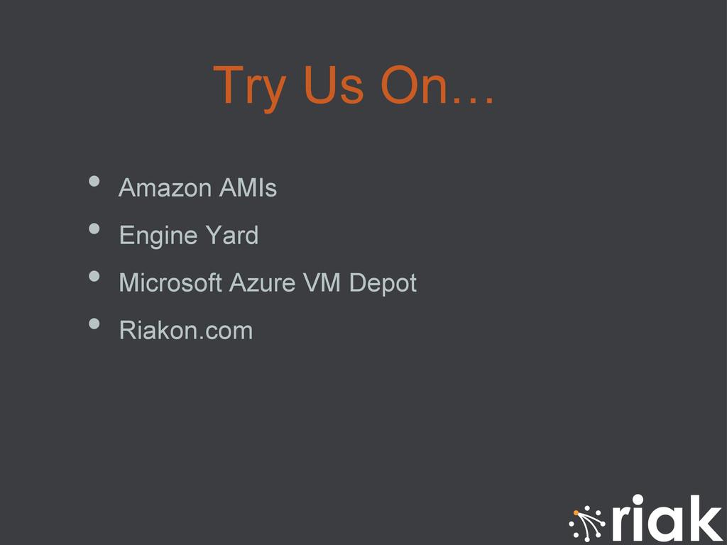 Try Us On… • Amazon AMIs • Engine Yard • Mic...