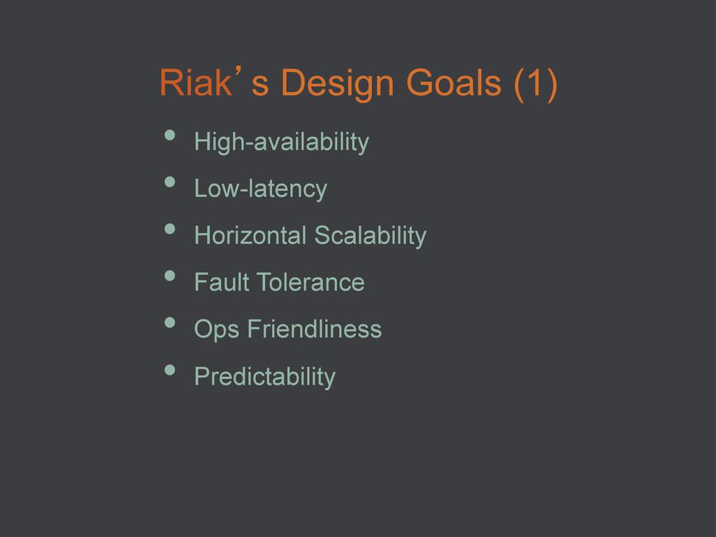 Riak's Design Goals (1) • High-availability •...