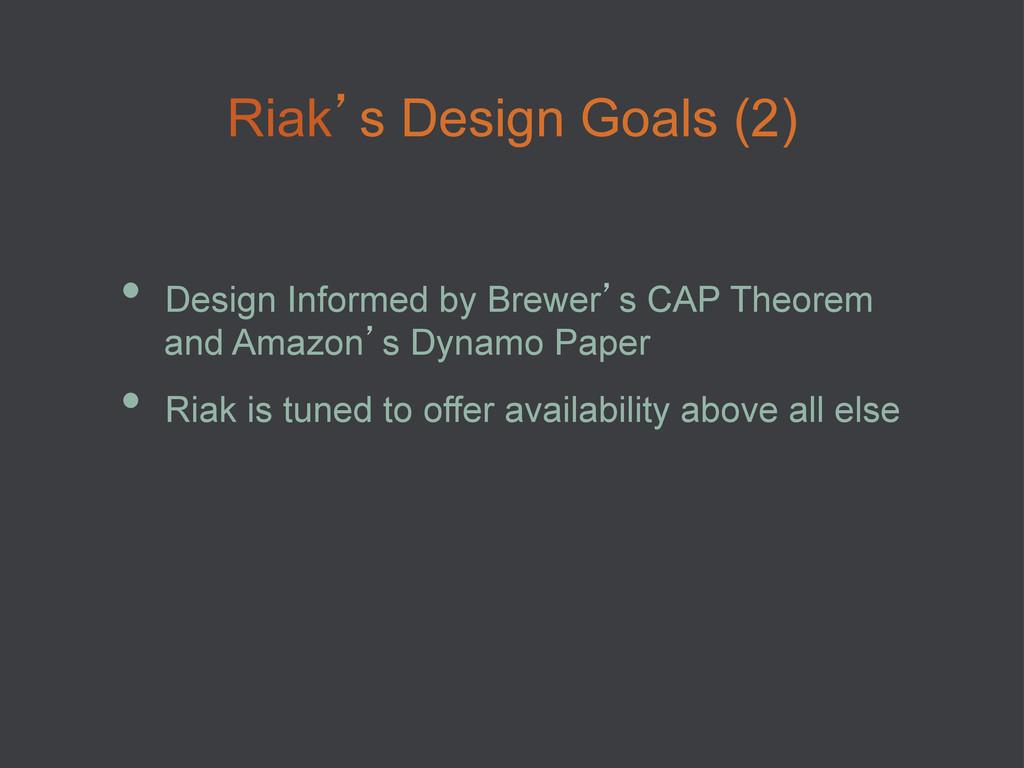 Riak's Design Goals (2) • Design Informed by B...