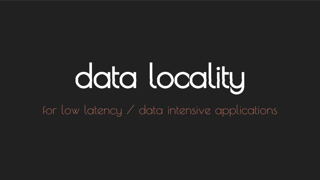 data locality for low latency / data intensive ...