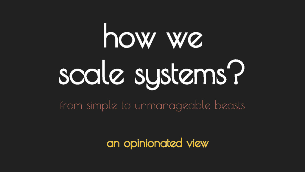 from simple to unmanageable beasts how we scale...