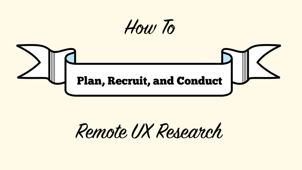 How To Plan, Recruit, and Conduct Remote UX Res...