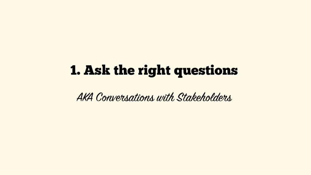1. Ask the right questions 